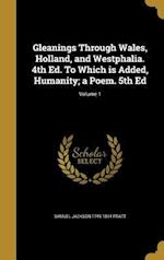 Gleanings Through Wales, Holland, and Westphalia. 4th Ed. to Which Is Added, Humanity; A Poem. 5th Ed; Volume 1 af Samuel Jackson 1749-1814 Pratt