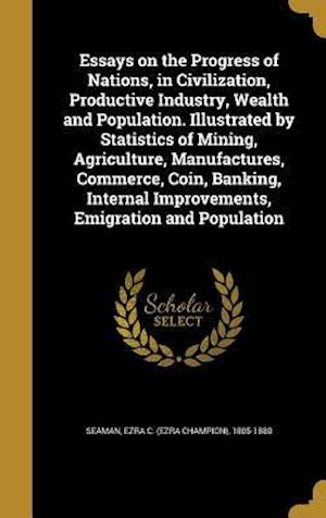 Bog, hardback Essays on the Progress of Nations, in Civilization, Productive Industry, Wealth and Population. Illustrated by Statistics of Mining, Agriculture, Manu