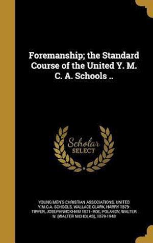 Bog, hardback Foremanship; The Standard Course of the United Y. M. C. A. Schools .. af Harry 1879- Tipper, Wallace Clark