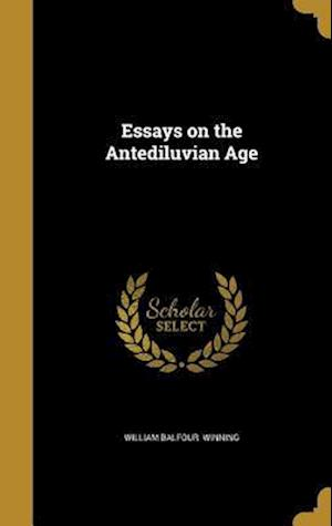 Bog, hardback Essays on the Antediluvian Age af William Balfour Winning