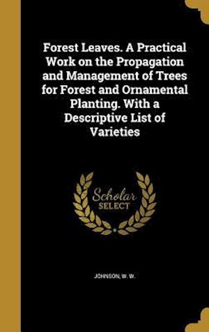 Bog, hardback Forest Leaves. a Practical Work on the Propagation and Management of Trees for Forest and Ornamental Planting. with a Descriptive List of Varieties