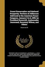 Forest Preservation and National Prosperity. Portions of Addresses Delivered at the American Forest Congress, January 2 to 6, 1905, by President Roose af Theodore 1858-1919 Roosevelt, James 1835-1920 Wilson