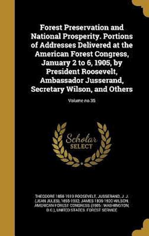 Bog, hardback Forest Preservation and National Prosperity. Portions of Addresses Delivered at the American Forest Congress, January 2 to 6, 1905, by President Roose af James 1835-1920 Wilson, Theodore 1858-1919 Roosevelt
