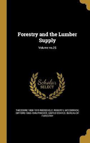 Bog, hardback Forestry and the Lumber Supply; Volume No.25 af Gifford 1865-1946 Pinchot, Robert L. McCormick, Theodore 1858-1919 Roosevelt