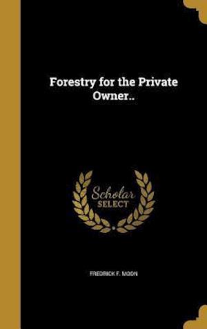 Bog, hardback Forestry for the Private Owner.. af Fredrick F. Moon