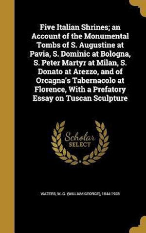 Bog, hardback Five Italian Shrines; An Account of the Monumental Tombs of S. Augustine at Pavia, S. Dominic at Bologna, S. Peter Martyr at Milan, S. Donato at Arezz