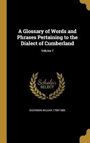 Bog, hardback A Glossary of Words and Phrases Pertaining to the Dialect of Cumberland; Volume 7