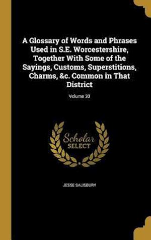 Bog, hardback A Glossary of Words and Phrases Used in S.E. Worcestershire, Together with Some of the Sayings, Customs, Superstitions, Charms, &C. Common in That Dis af Jesse Salisbury