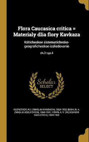 Bog, hardback Flora Caucasica Critica = Materialy Dlia Flory Kavkaza