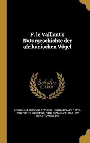Bog, hardback F. Le Vaillant's Naturgeschichte Der Afrikanischen Vogel af Johann Reinhold 1729-1798 Forster