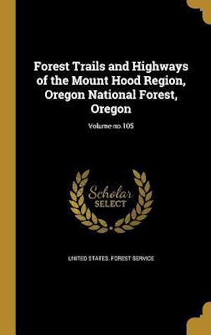 Bog, hardback Forest Trails and Highways of the Mount Hood Region, Oregon National Forest, Oregon; Volume No.105