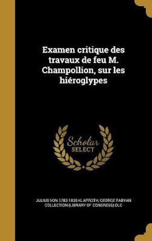 Bog, hardback Examen Critique Des Travaux de Feu M. Champollion, Sur Les Hieroglypes af Julius Von 1783-1835 Klaproth