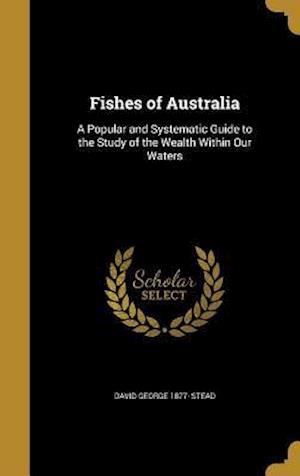 Bog, hardback Fishes of Australia af David George 1877- Stead