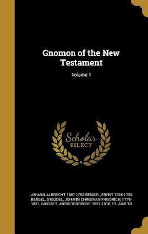 Bog, hardback Gnomon of the New Testament; Volume 1 af Johann Albrecht 1687-1752 Bengel, Ernst 1735-1793 Bengel