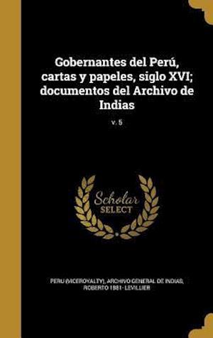 Bog, hardback Gobernantes del Peru, Cartas y Papeles, Siglo XVI; Documentos del Archivo de Indias; V. 5 af Roberto 1881- Levillier