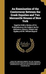 An Examination of the Controversy Between the Greek Deputies and Two Mercantile Houses of New York af John 1782-1858 Duer, Robert 1787-1841 Sedgwick