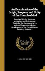 An  Examination of the Origin, Progress and Unity of the Church of God af Howell 1795-1864 Cobb