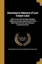 Exercises in Memory of Levi Cooper Lane af Levi Cooper 1833-1902 Lane