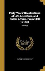 Forty Years' Recollections of Life, Literature, and Public Affairs. from 1830 to 1870; Volume 2