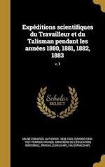 Expeditions Scientifiques Du Travailleur Et Du Talisman Pendant Les Annees 1880, 1881, 1882, 1883; V. 1 af Edmond 1844-1921 Perrier