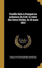 Fouille Faite a Pompei En Presence de S.M. La Reine Des Deux Siciles, Le 18 Mars 1813 af Ferdinando 1782-1852 Mori