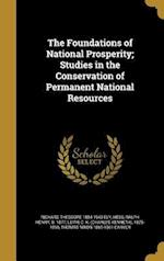 The Foundations of National Prosperity; Studies in the Conservation of Permanent National Resources af Richard Theodore 1854-1943 Ely