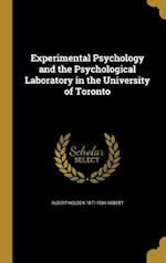 Experimental Psychology and the Psychological Laboratory in the University of Toronto af Albert Holden 1871-1934 Abbott