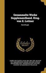 Gesammelte Werke Supplementband. Hrsg. Von E. Lottner; Band Suppl. af Eduard 1826-1887 Lottner, Carl Wilhelm 1817-1880 Borchardt