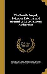 The Fourth Gospel, Evidence External and Internal of Its Johannean Authorship af Andrew Preston 1811-1893 Peabody, Ezra 1819-1884 Abbot, Joseph Barber 1828-1889 Lightfoot