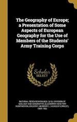 The Geography of Europe; A Presentation of Some Aspects of European Geography for the Use of Members of the Students' Army Training Corps af Ellsworth 1876-1947 Huntington