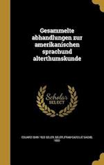 Gesammelte Abhandlungen Zur Amerikanischen Sprachund Alterthumskunde af Eduard 1849-1922 Seler