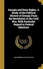 Georgia and State Rights. a Study of the Political History of Georgia from the Revolution to the Civil War, with Particular Regard to Federal Relation af Ulrich Bonnell 1877-1934 Phillips