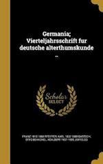 Germania; Vierteljahrsschrift Fu R Deutsche Alterthumskunde .. af Otto Behaghel, Karl 1832-1888 Bartsch, Franz 1815-1868 Pfeiffer