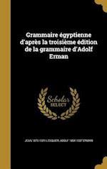 Grammaire Egyptienne D'Apres La Troisieme Edition de La Grammaire D'Adolf Erman af Jean 1879-1921 Lesquier, Adolf 1854-1937 Erman