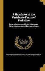 A Handbook of the Vertebrate Fauna of Yorkshire af William Denison Roebuck, William Eagle 1853-1938 Clarke