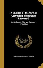 A History of the City of Cleveland [Electronic Resource] af James Harrison 1849-1934 Kennedy