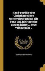 Hand-Postille Oder Christkatholiche Unterweisungen Auf Alle Sonn Und Feiertage Des Ganzen Jahres ... Neue Volkausgabe .. af Leonard 1648-1719 Goffine