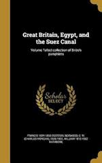 Great Britain, Egypt, and the Suez Canal; Volume Talbot Collection of British Pamphlets af Francis 1824-1895 Egerton, William 1819-1902 Rathbone