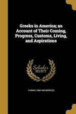 Greeks in America; An Account of Their Coming, Progress, Customs, Living, and Aspirations af Thomas 1880-1955 Burgess
