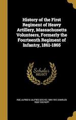 History of the First Regiment of Heavy Artillery, Massachusetts Volunteers, Formerly the Fourteenth Regiment of Infantry, 1861-1865 af Charles 1868-1918 Nutt