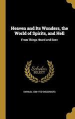 Heaven and Its Wonders, the World of Spirits, and Hell