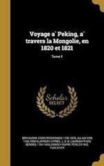 Voyage a Peking, a Travers La Mongolie, En 1820 Et 1821; Tome 1 af Julius Von 1783-1835 Klaproth