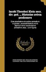 Iacobi Theodori Klein Secr. DIV. GED. ... Historiae Avivm Prodromvs af Jacob Theodor 1685-1759 Klein