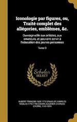 Iconologie Par Figures, Ou, Traite Complet Des Allegories, Emblemes, &C. af Charles Nicolas 1715-1790 Cochin, Hubert Francois 1699-1773 Gravelot