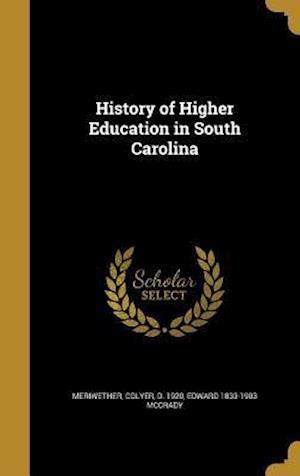 Bog, hardback History of Higher Education in South Carolina af Edward 1833-1903 McCrady