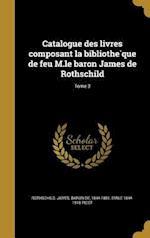 Catalogue Des Livres Composant La Bibliothe Que de Feu M.Le Baron James de Rothschild; Tome 3 af Emile 1844-1918 Picot