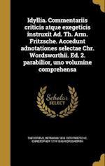 Idyllia. Commentariis Criticis Atque Exegeticis Instruxit Ad. Th. Arm. Fritzsche. Accedunt Adnotationes Selectae Chr. Wordsworthii. Ed. 2. Parabilior, af Hermann 1818-1878 Fritzsche, Christopher 1774-1846 Wordsworth