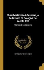 I Lambertazzi E I Geremei, O, Le Fazioni Di Bologna Nel Secolo XIII af Defendente 1796-1840 Sacchi