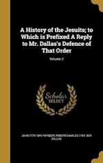 A History of the Jesuits; To Which Is Prefixed a Reply to Mr. Dallas's Defence of That Order; Volume 2 af Robert Charles 1754-1824 Dallas, John 1779-1849 Poynder