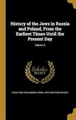 History of the Jews in Russia and Poland, from the Earliest Times Until the Present Day; Volume 3 af Simon 1860-1941 Dubnow, Israel 1876-1920 Friedlaender